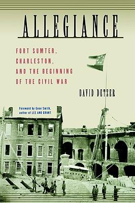 Allegiance: Fort Sumter, Charleston, and the Beginning of the Civil War, Detzer, David