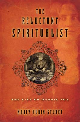 Image for The Reluctant Spiritualist: The Life of Maggie Fox