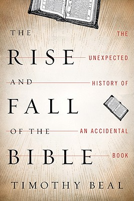 Image for The Rise and Fall of the Bible: The Unexpected History of an Accidental Book