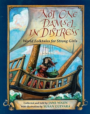 Not One Damsel in Distress: World Folktales for Strong Girls, Yolen, Jane
