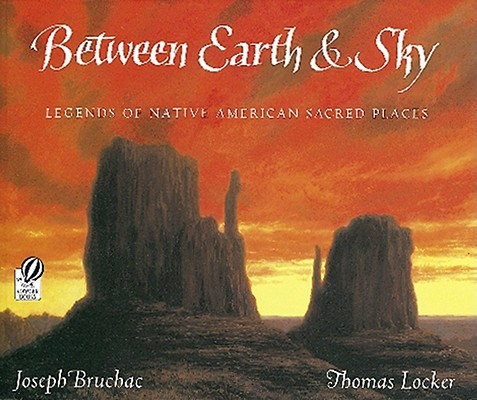 Image for Between Earth & Sky: Legends of Native American Sacred Places