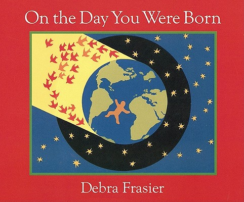 """On the Day You Were Born: A Photo Journal, """"Frasier, Debra"""""""