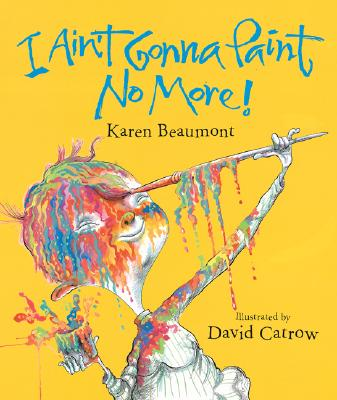 Image for I Ain't Gonna Paint No More! (Ala Notable Children's Books. Younger Readers (Awards))