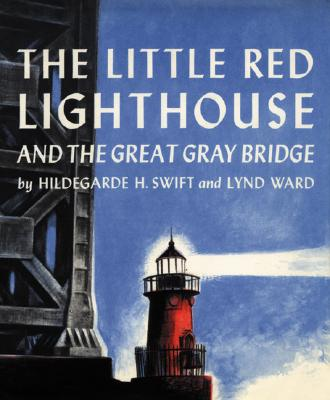 """The Little Red Lighthouse and the Great Gray Bridge, """"Swift, Hildegarde H."""""""