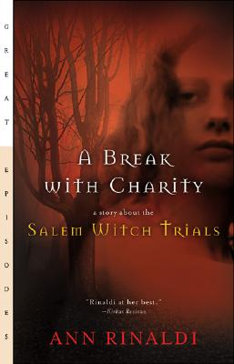 Break With Charity : A Story About the Salem Witch Trials, ANN RINALDI