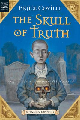 The Skull of Truth: A Magic Shop Book, Bruce Coville