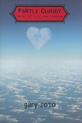 "Partly Cloudy: Poems of Love and Longing, ""Soto, Gary"""