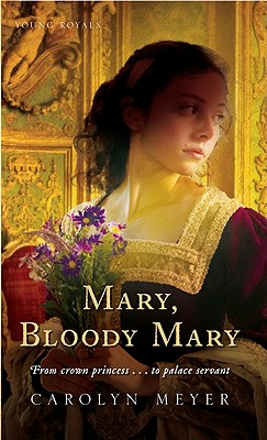 Mary, Bloody Mary: A Young Royals Book, CAROLYN MEYER