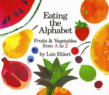 Eating the Alphabet : Fruits and Vegetables from A to Z, Ehlert, Lois, Color Illustrations