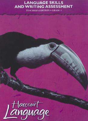 Harcourt School Publishers Language: Language Skills And Writing Assessment Teacher'S Edition Grade 5, HARCOURT SCHOOL PUBLISHERS