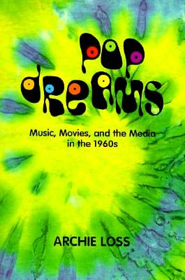 """Pop Dreams: Music, Movies, and the Media in the American 1960's"", ""Loss, Archie"""
