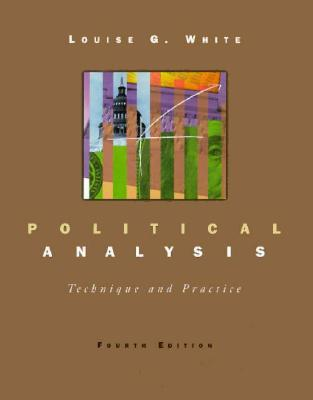 Political Analysis: Technique and Practice 4th Edition, Louise G. White (Author)