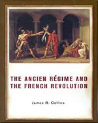 The Ancien Regime and the French Revolution, Collins, James B.