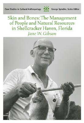 Skin and Bones: The Management of People and Natural Resources in Shellcracker Haven, Florida (Case Studies in Cultural Anthropology), Gibson, Jane
