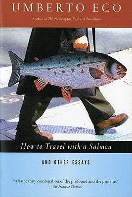 How to Travel With a Salmon & Other Essays, UMBERTO ECO, DIANE STERLING, WILLIAM WEAVER
