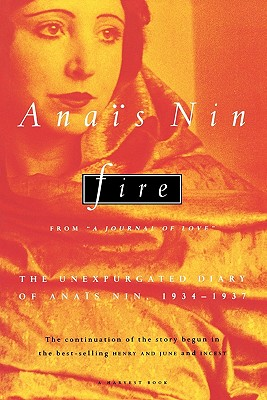 Fire: From 'A Journal of Love' The Unexpurgated Diary of Anaïs Nin, 1934-1937, Anaïs Nin