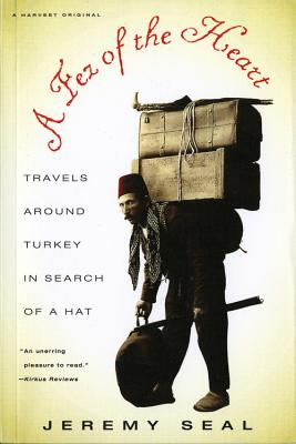 Image for Fez of the Heart : Travels Around Turkey in Search of a Hat