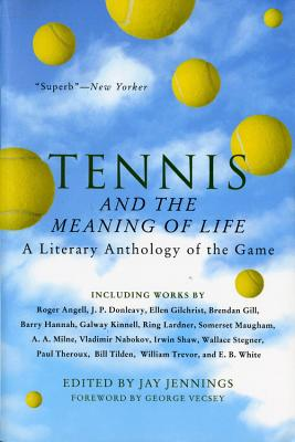 Image for Tennis and the Meaning of Life: A Literary Anthology of the Game