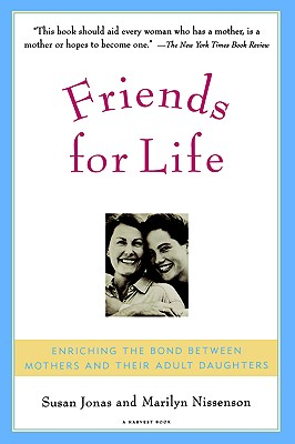 Friends for Life: Enriching the Bond Between Mothers and Their Adult Daughters, Jonas, Susan; Nissenson, Marilyn