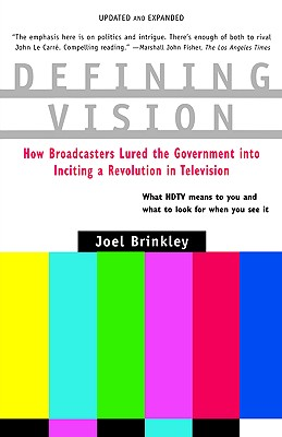 Image for Defining Vision: How Broadcasters Lured the Government into Inciting a Revolution in Television, Updated and Expanded
