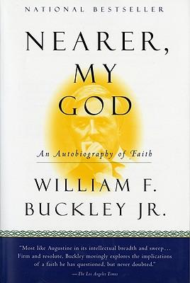 """""""Nearer, My God: An Autobiography of Faith"""", """"Jr., William F. Buckley"""""""