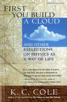 First You Build a Cloud: And Other Reflections on Physics as a Way of Life, Cole, K. C.