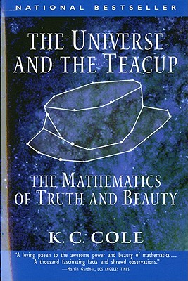 """Universe and the Teacup: The Mathematics of Truth and Beauty, """"Cole, K. C."""""""