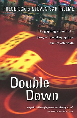 Double Down: Reflections on Gambling and Loss, Barthelme, Frederick; Barthelme, Steven
