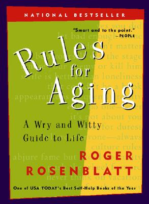 """Rules for Aging: A Wry and Witty Guide to Life, """"Rosenblatt, Roger"""""""