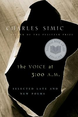 The Voice at 3:00 A.M.: Selected Late and New Poems, Charles Simic