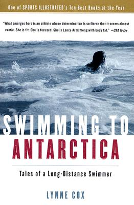 Swimming to Antarctica: Tales of a Long-Distance Swimmer, Cox, Lynne