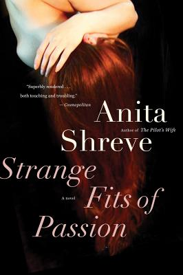 Strange Fits of Passion: A Novel, ANITA SHREVE