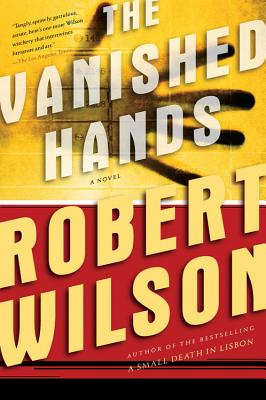 The Vanished Hands (Javier Falcon Thrillers), Robert Wilson