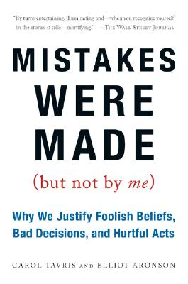 "Image for ""Mistakes Were Made (But Not by Me): Why We Justify Foolish Beliefs, Bad Decisions, and Hurtful Acts"""