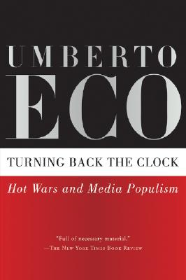 """Turning Back the Clock: Hot Wars and Media Populism, """"Eco, Umberto"""""""