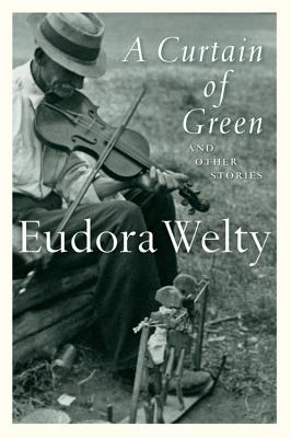 A Curtain of Green: and Other Stories, Eudora Welty