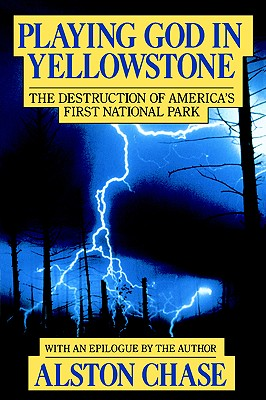 Image for Playing God in Yellowstone:  The Destruction of America's First National Park