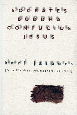 Socrates, Buddha, Confucius, Jesus: From The Great Philosophers, Vol. 1, Jaspers, Karl