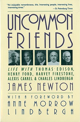 Uncommon Friends: Life with Thomas Edison, Henry Ford, Harvey Firestone, Alexis Carrel, and Charles Lindbergh, James Newton