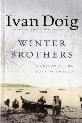 Winter Brothers: A Season at the Edge of America, Doig, Ivan