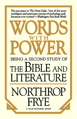 Words with Power: Being a Second Study  of 'The Bible and Literature', Northrop Frye