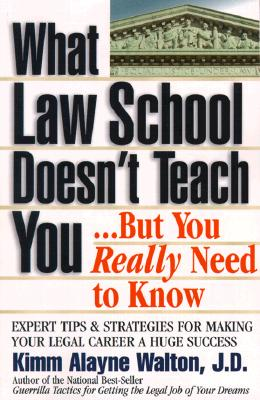 What Law School Doesn't Teach You...But You Really Need to Know: Expert Tips and Strategies for Making Your Legal Career a Huge Success (Career Guides), Walton, Kimm Alayne