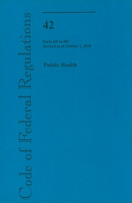 Code of Federal Regulations, Title 42, Public Health, Pt. 430-481, Revised as of October 1, 2010 [Paperback] Revised Edition, Office of the Federal Register (U.S.) (Editor)