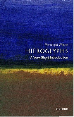 Hieroglyphs: A Very Short Introduction (Very Short Introductions), Wilson, Penelope
