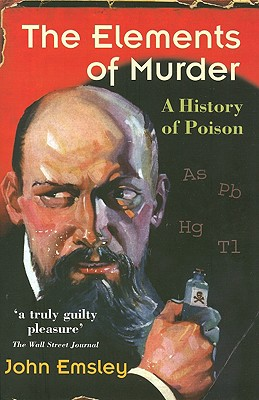 Image for ELEMENTS OF MURDER A HISTORY OF POISON