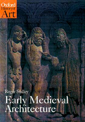 Early Medieval Architecture (Oxford History of Art), Roger Stalley