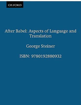 After Babel: Aspects of Language and Translation, Steiner, George