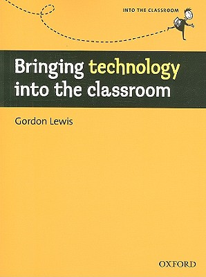 Image for Bringing Technology into the Classroom  A Practical, Non-technical Guide to Technology and How to Use it in the Classroom