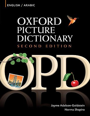 Oxford Picture Dictionary: English/Arabic 2nd Edition  Bilingual Dictionary for Arabic-speaking Teenage and Adult Students of English, Adelson-Goldstein, Jayme,  Shapiro, Norma