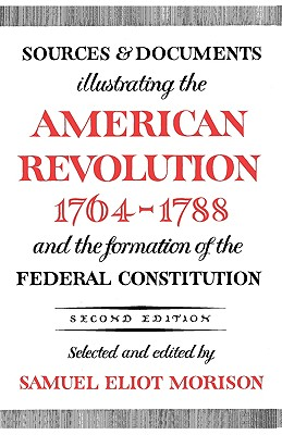Sources and Documents Illustrating the American Revolution, 1764-1788: and the Formation of the Federal Constitution (Galaxy Books), Morison, Samuel Eliot